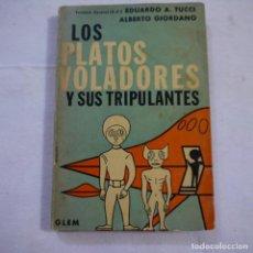 Libros de segunda mano: LOS PLATOS VOLADORES Y SUS TRIPULANTES - EDUARDO A. TUCCI Y ALBERTO GIORDANO - EDITORIAL GLEM - 1969. Lote 251046890