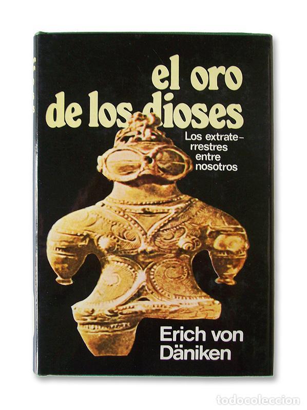 EL ORO DE LOS DIOSES - LOS EXTRATERRESTRES ENTRE NOSOTROS - ERICH VON DÄNIKEN - 1974 (Libros de Segunda Mano - Parapsicología y Esoterismo - Ufología)