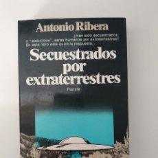 Livres d'occasion: SECUESTRADOS POR EXTRATERRESTES - ANTONIO RIBERA - PLANETA UFOLOGÍA ABDUCIDOS OVNIS. Lote 253352605