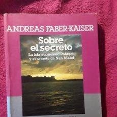 Libros de segunda mano: SOBRE EL SECRETO, DE ANDREAS FABER KAISER. LA ISLA MÁGICA DE POHNPEI Y EL SECRETO DE NAN MATOI.. Lote 253138290