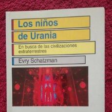 Libros de segunda mano: LOS NIÑOS DE URANIA. EN BUSCA DE LAS CIVILIZACIONES EXTRATERRESTRES -- EVRY SCHATZMAN. Lote 254145755