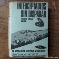 Libros de segunda mano: RENATO VESCO - INTERCEPTADLOS SIN DISPARAR, LA VERDADERA HISTORIA DE LOS OVNI - 1968 -. Lote 254171700