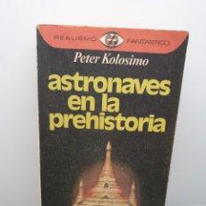 Libros de segunda mano: ASTRONAVES EN LA PREHISTORIA. PETER KOLOSIMO. PLAZA & JANÉS 1976.. Lote 254298535