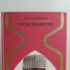 Libros de segunda mano: NO ES TERRESTRE. PETER KOLOSIMO. PLAZA Y JANÉS, OTROS MUNDOS, PRIMERA EDICIÓN, 1970.. Lote 254491305