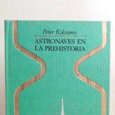 Libros de segunda mano: ASTRONAVES EN LA PREHISTORIA. PETER KOLOSIMO. PLAZA Y JANÉS, OTROS MUNDOS, PRIMERA EDICIÓN, 1973.. Lote 254700040