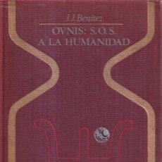 Libros de segunda mano: OVNIS S.O.S. A LA HUMANIDAD - J. J. BENITEZ - COLECCIÓN OTROS MUNDOS PLAZA JANÉS 1978. Lote 257430095