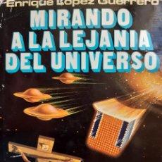 Libros de segunda mano: MIRANDO A LA LEJANIA DEL UNIVERSO ENRIQUE LOPEZ GUERRERO 1978. Lote 257555005