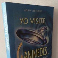 Libros de segunda mano: YO VISITÉ GANIMEDES... EL MUNDO MARAVILLOSO DE LOS OVNIS YOSIP IBRAHIM. Lote 258207300