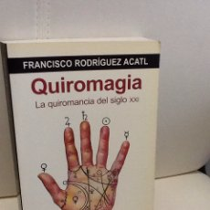 Livres d'occasion: QUIROMAGIA : LA QUIROMANCIA DEL SIGLO XXI .FRANCISCO RODRIGUEZ ACATL . KAIROS .. Lote 229483625