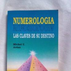 Libros de segunda mano: NUMEROLOGÍA. LAS CLAVES DE SU DESTINO / MICHEL T. ARDAN. Lote 261896050