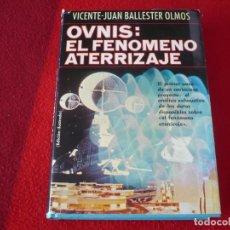 Libros de segunda mano: OVNIS EL FENOMENO ATERRIZAJE ( VICENTE JUAN BALLESTER OLMOS ) 1ª EDICION 1978 TAPA DURA UFOLOGIA. Lote 262351450