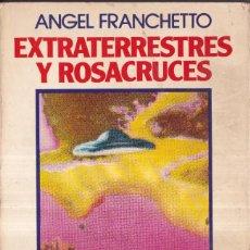 Libros de segunda mano: EXTRATERRESTRES Y ROSACRUCES - FIRMADO POR ANGEL FRANCHETTO - ED. BRUGUERA 1980. Lote 265703204
