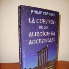 Libros de segunda mano: LA CUESTIÓN DE LOS ALIENÍGENAS ANCESTRALES - PHILIP COPPENS - OBELISCO, COMO NUEVO. Lote 268177274