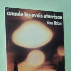 Libros de segunda mano: CUANDO LOS OVNIS ATERRIZAN. HANS HOLZER. Lote 269588428