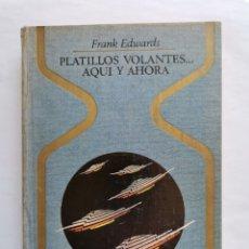 Libros de segunda mano: PLATILLOS VOLANTES AQUÍ Y AHORA FRANK EDWARDS SEGUNDA EDICIÓN 1972. Lote 270569873