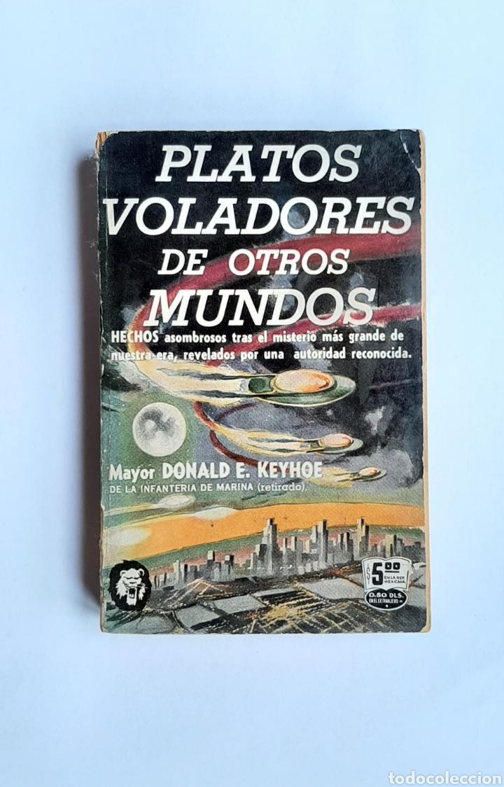 PLATOS VOLADORES DE OTROS MUNDOS DONALD KEYHOE 1955 UFOLOGIA OVNIS ULTARA RARO (Libros de Segunda Mano - Parapsicología y Esoterismo - Ufología)
