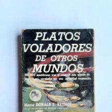 Libros de segunda mano: PLATOS VOLADORES DE OTROS MUNDOS DONALD KEYHOE 1955 UFOLOGIA OVNIS ULTARA RARO. Lote 272727553