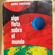Libros de segunda mano: ALGO FLOTA SOBRE EL MUNDO-CARLOS MURCIANO. Lote 276122368