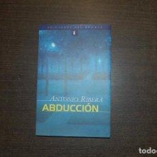 Libros de segunda mano: ABDUCCIÓN. ANTONIO RIBERA. Lote 277111948