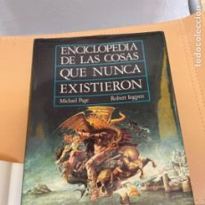Libros de segunda mano: ENCICLOPEDIA DE LAS COSAS QUE NUNCA EXISTIERON. M. PAGE & R. INGPEN. 1986. Lote 277244643