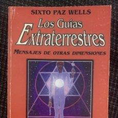 Libros de segunda mano: LIBRO LOS GUÍAS EXTRATERRESTRES MENSAJES DE OTRAS DIMENSIONES DE SIXTO PAZ WELLS. Lote 279499893
