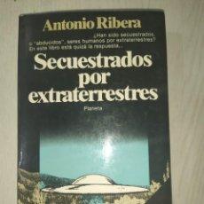 Libros de segunda mano: SECUESTRADOS POR EXTRATERRESTRES - ANTONIO RIBERA. Lote 282267043