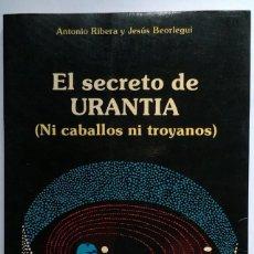 Libros de segunda mano: EL SECRETO DE URANTIA (NI CABALLOS NI TROYANOS) - ANTONIO RIBERA Y JESÚS BEORLEGUI (1988). Lote 287590583