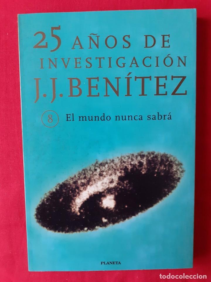 EL MUNDO NUNCA SABRA. JJ BENITEZ. N 8. 25 AÑOS DE INVESTIGACION. PLANETA 1999 (Libros de Segunda Mano - Parapsicología y Esoterismo - Ufología)