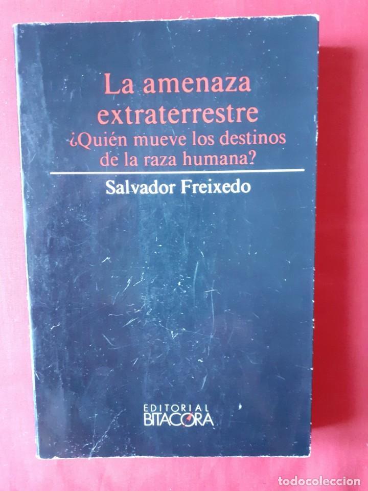 LA AMENAZA EXTRATERRESTRE. ¿QUIEN MUEVE LOS DESTINOS DE LA RAZA HUMANA? SALVADOR FREIXEDO (Libros de Segunda Mano - Parapsicología y Esoterismo - Ufología)
