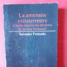 Libros de segunda mano: LA AMENAZA EXTRATERRESTRE. ¿QUIEN MUEVE LOS DESTINOS DE LA RAZA HUMANA? SALVADOR FREIXEDO. Lote 288372913