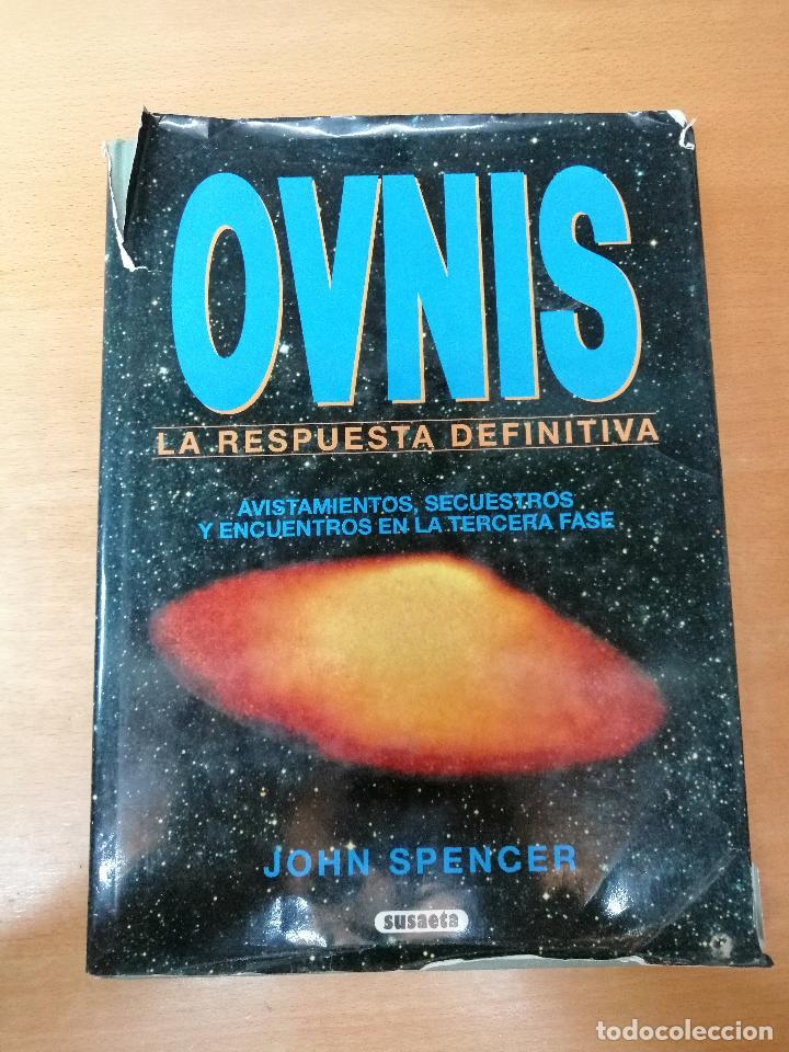 OVNIS, LA RESPUESTA DEFINITIVA - JOHN SPENCER - 1992 - SUSAETA - UFOLOGÍA (Libros de Segunda Mano - Parapsicología y Esoterismo - Ufología)