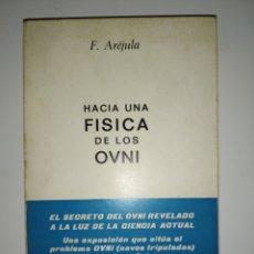 Libros de segunda mano: RARO LIBRO HACIA UNA FÍSICA DE LOS OVNI. F. AREJULA. BARCELONA 1973. MUY DIFÍCIL OPORTUNIDAD ÚNICA.. Lote 290117833