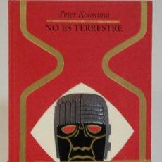 Libros de segunda mano: NO ES TERRESTRE. PETER KOLOSIMO. PLAZA & JANÉS 1974. Lote 293802473