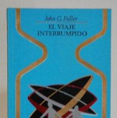 Libros de segunda mano: EL VIAJE INTERRUMPIDO. JOHN G. FULLER. EDITORILA PLAZA & JANES. 1973. Lote 293804553