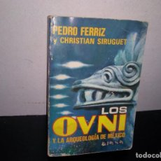 Libros de segunda mano: 23- LOS OVNIS Y LA ARQUEOLOGÍA DE MÉXICO - PEDRO FERRIZ Y CHRISTIAN SIRUGUET. Lote 293912323