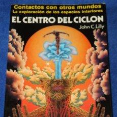 Libros de segunda mano: EL CENTRO DEL CICLÓN - CONTACTO CON OTROS MUNDOS - JOHN C.LILLY - MARTINEZ ROCA (1981). Lote 296068693