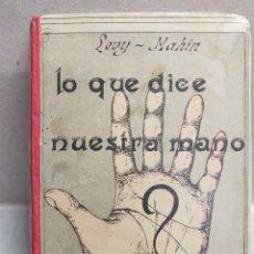 Libros de segunda mano: LO QUE DICE NUESTRA MANO. PRONTUARIO DE QUIROLOGIA, QUIROGNOMANIA Y QUIROMANCIA. LEVY MAHIN.. Lote 296738453