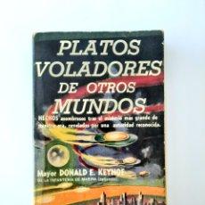 Libros de segunda mano: PLATOS VOLADORES DE OTROS MUNDOS DONALD KEYHOE 1955 UFOLOGIA OVNIS ULTARA RARO. Lote 296886228