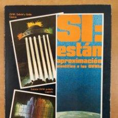 Libros de segunda mano: SI: ESTÁN APROXIMACIÓN CIENTIFICA A LOS OVNIS. LOS OVNIS EN ESPAÑA / 1978. EDITORIAL 7.1/2. Lote 297079893
