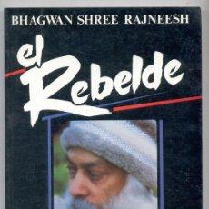 Libros de segunda mano: EL REBELDE -BHAGWAN SHREE RAJNEESH (OSHO)- (MEDITACIÓN, FILOSOFÍA). ENVÍO: 2,50 € *.. Lote 31079956