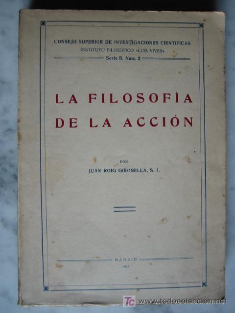 LA FILOSOFIA DE LA ACCIÓN, POR JUAN ROIG GIRONELLA, 1943. (Libros de Segunda Mano - Pensamiento - Filosofía)