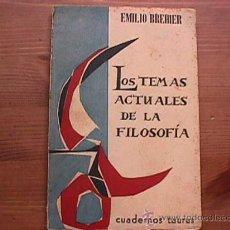 Libros de segunda mano: LOS TEMAS ACTUALES DE LA FILOSOFIA, EMILIO BREHIER, TAURUS, 1958. Lote 11724736