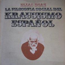 Libros de segunda mano: ELIAS DIAZ. LA FILOSOFIA SOCIAL DEL KRAUSISMO ESPAÑOL. 1973. Lote 26705007