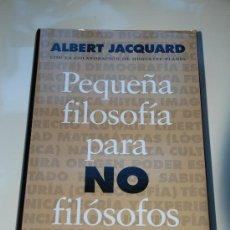 Libros de segunda mano: PEQUEÑA FILOSOFIA PARA NO FILOSOFOS. ALBERT JACQUARD. GALAXIA GUTEMBERG/CIRCULO LECTORES. Lote 26475265