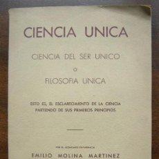 Libros de segunda mano: CIENCIA UNICA.CIENCIA DEL SER UNICO O FILOSOFIA UNICA.EMILIO MOLINA MARTINEZ.GRANADA 1955.. Lote 25359188