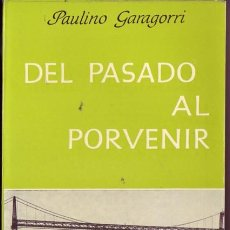 Libros de segunda mano: DEL PASADO AL PORVENIR. PAULINO GARAGORRI.. Lote 21203390