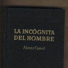 Libros de segunda mano: LA INCÓGNITA DEL HOMBRE. ALEXIS CARREL.PREMIO NOBEL.TRADUCCIÓN MARÍA RUIZ FERRY.. Lote 24008548