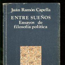 Libros de segunda mano: ENTRE SUEÑOS. ENSAYOS DE FILOSOFIA POLITICA. JUAN RAMON CAPELLA. EDIT ICARIA.. Lote 18849839