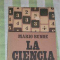 Libros de segunda mano: LA CIENCIA, SU METODO Y SU FILOSOFIA, POR MARIO BUNGE - SIGLO XX - ARGENTINA - 1981. Lote 25828241