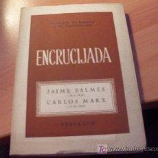 Libros de segunda mano: ENCRUCIJADA . JAIME BALMES / CARLOS MARX 1957. (L29). Lote 20049113